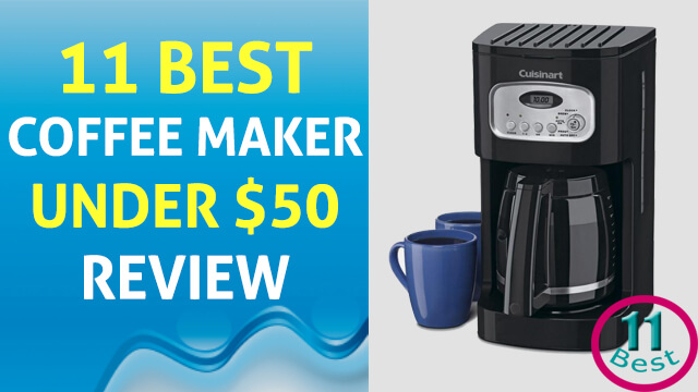 11 Best Coffee Maker Under $50 Buying Guide