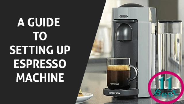 A Guide to Setting Up The Espresso Machine