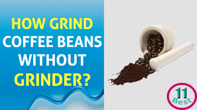 How to Grind Coffee Beans without Grinder